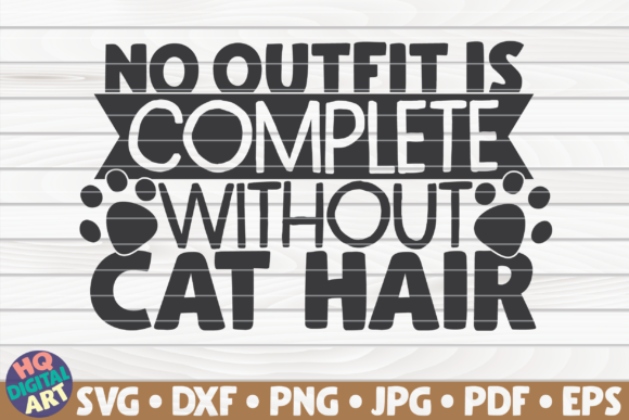 Download Free No Outfit Is Complete Without Cat Hair Graphic By Mihaibadea95 for Cricut Explore, Silhouette and other cutting machines.