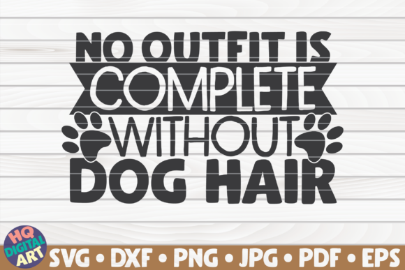 Download Free No Outfit Is Complete Without Dog Hair Graphic By Mihaibadea95 for Cricut Explore, Silhouette and other cutting machines.