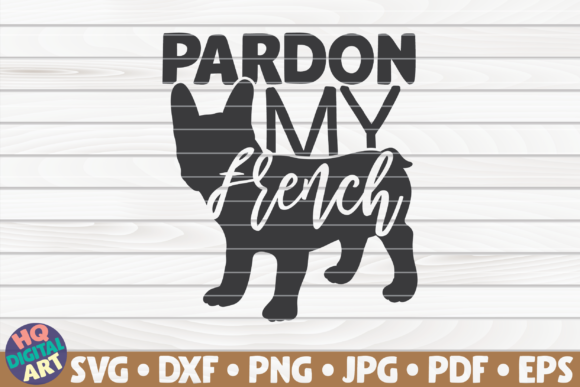 Download Free Pardon My French Dog Mom Graphic By Mihaibadea95 Creative for Cricut Explore, Silhouette and other cutting machines.