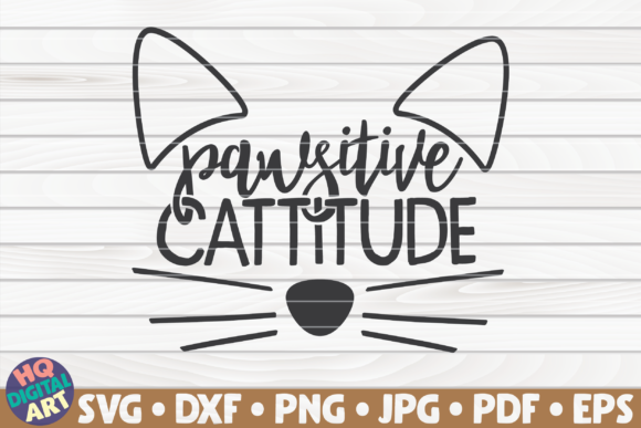 Download Free Pawsitive Cattitude Graphic By Mihaibadea95 Creative Fabrica for Cricut Explore, Silhouette and other cutting machines.