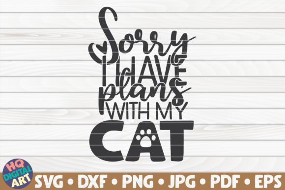 Download Free Sorry I Have Plans With My Cat Graphic By Mihaibadea95 for Cricut Explore, Silhouette and other cutting machines.