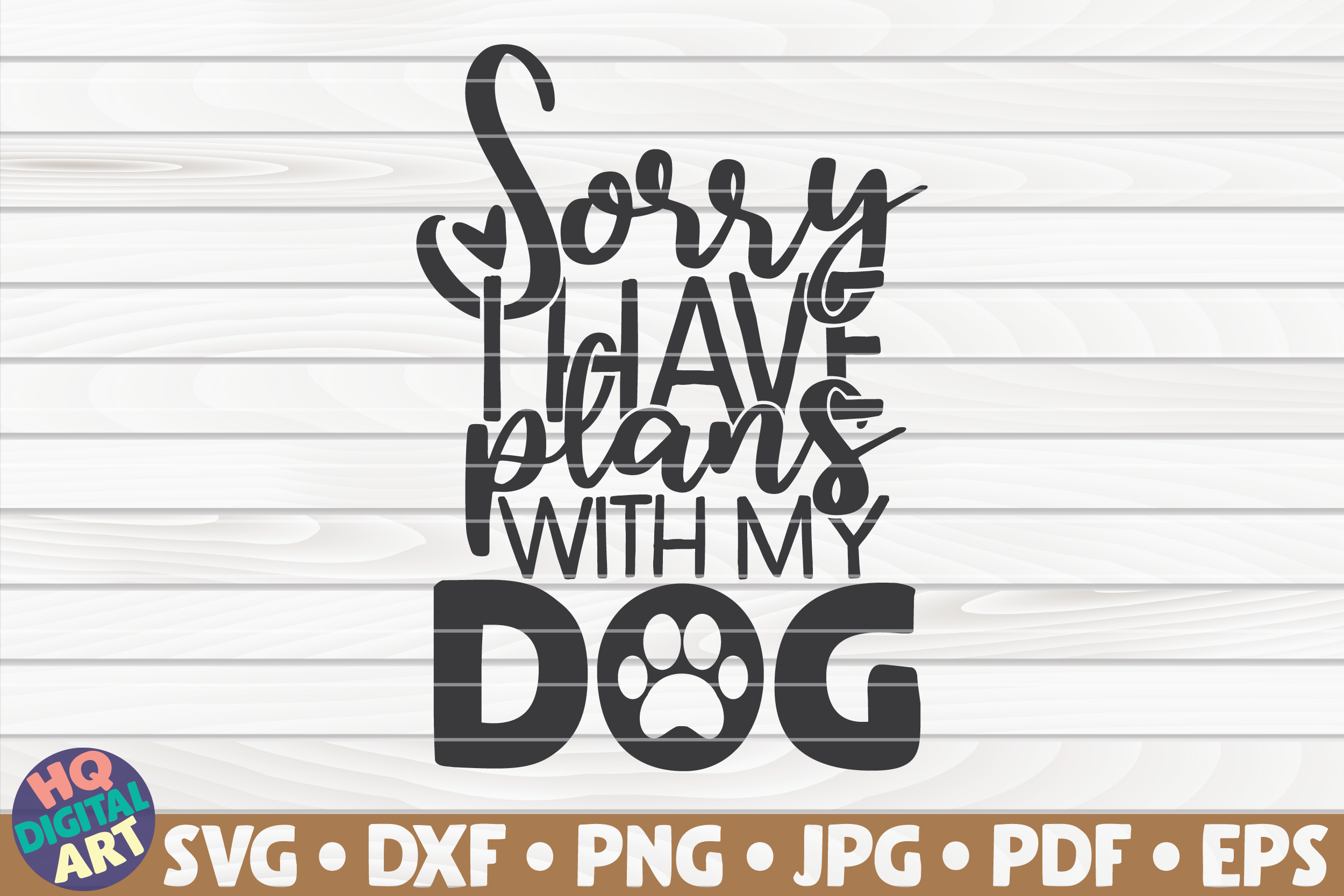 Download Free Sorry I Have Plans With My Dog Graphic By Mihaibadea95 for Cricut Explore, Silhouette and other cutting machines.