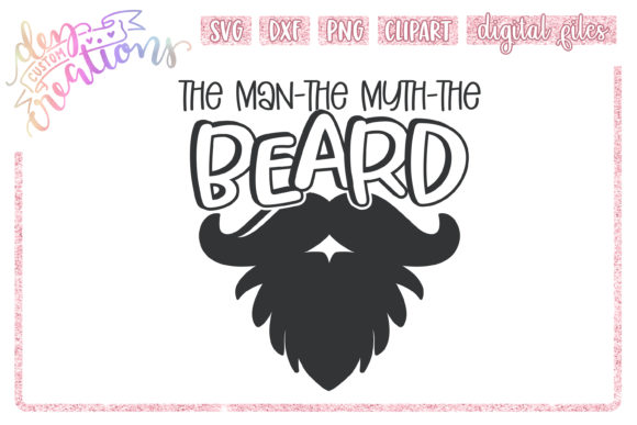 Download Free The Man The Myth The Beard Graphic By Dez Custom Creations for Cricut Explore, Silhouette and other cutting machines.