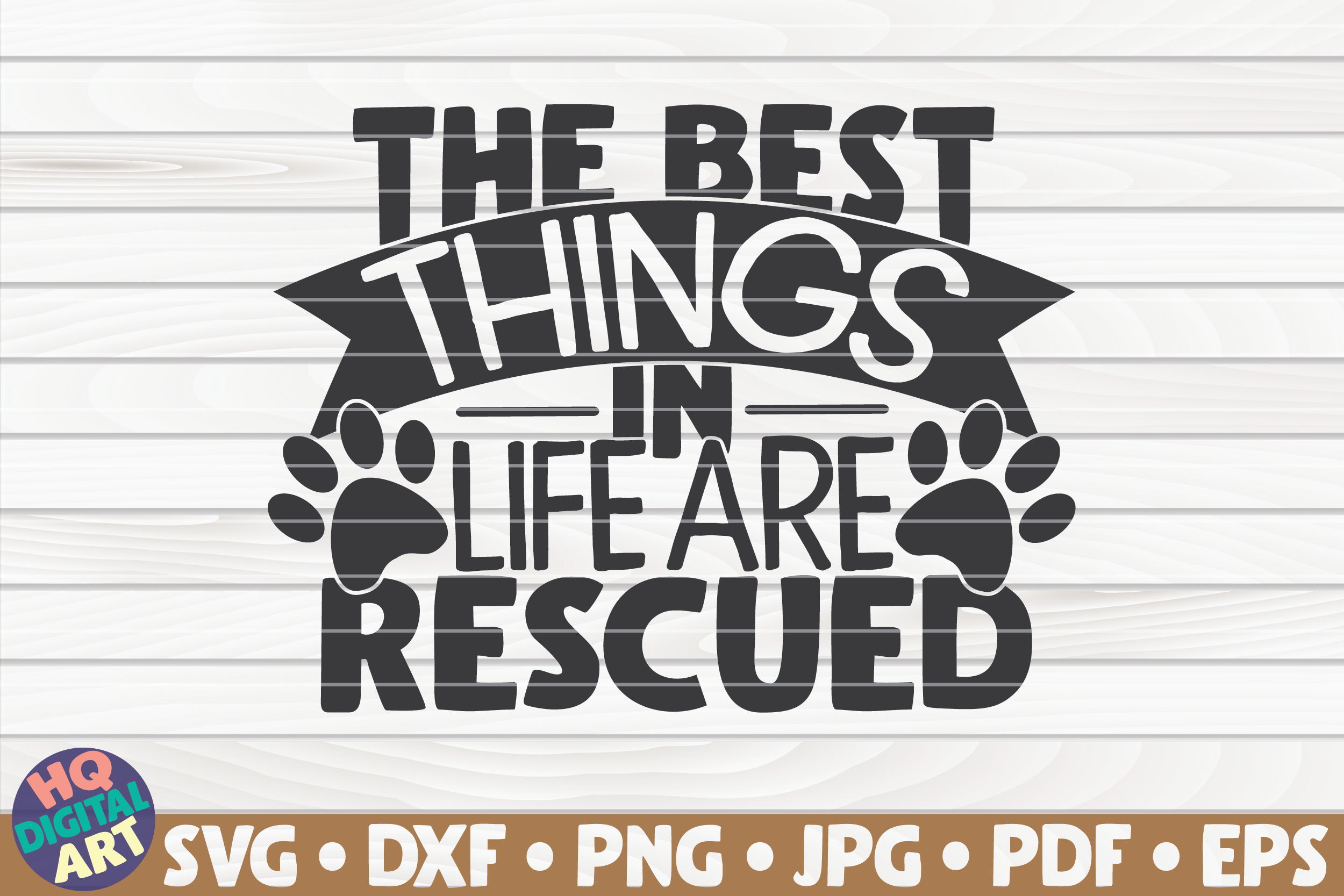 Download Free The Best Things In Life Are Rescued Graphic By Mihaibadea95 for Cricut Explore, Silhouette and other cutting machines.