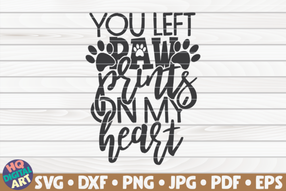 Download Free You Left Paw Prints On My Heart Graphic By Mihaibadea95 for Cricut Explore, Silhouette and other cutting machines.