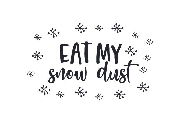 Eat My Snow Dust Winter Craft Cut File By Creative Fabrica Crafts