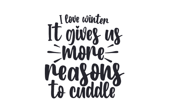 Download Free I Love Winter It Gives Us More Reasons To Cuddle Svg Cut File for Cricut Explore, Silhouette and other cutting machines.