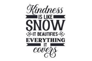 Kindness is Like Snow, It Beautifies Everything It Covers Winter Craft Cut File By Creative Fabrica Crafts