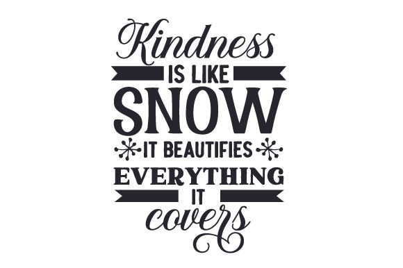 Kindness is Like Snow, It Beautifies Everything It Covers Winter Plotterdatei von Creative Fabrica Crafts