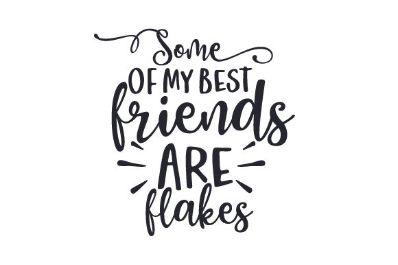 Download Free Some Of My Best Friends Are Flakes Svg Cut File By Creative for Cricut Explore, Silhouette and other cutting machines.