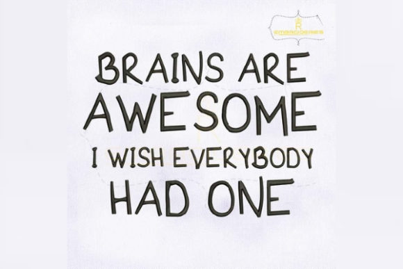 Brains Are Awesome I Wish Everybody Had One Awareness & Inspiration Embroidery Design By royalembroideries
