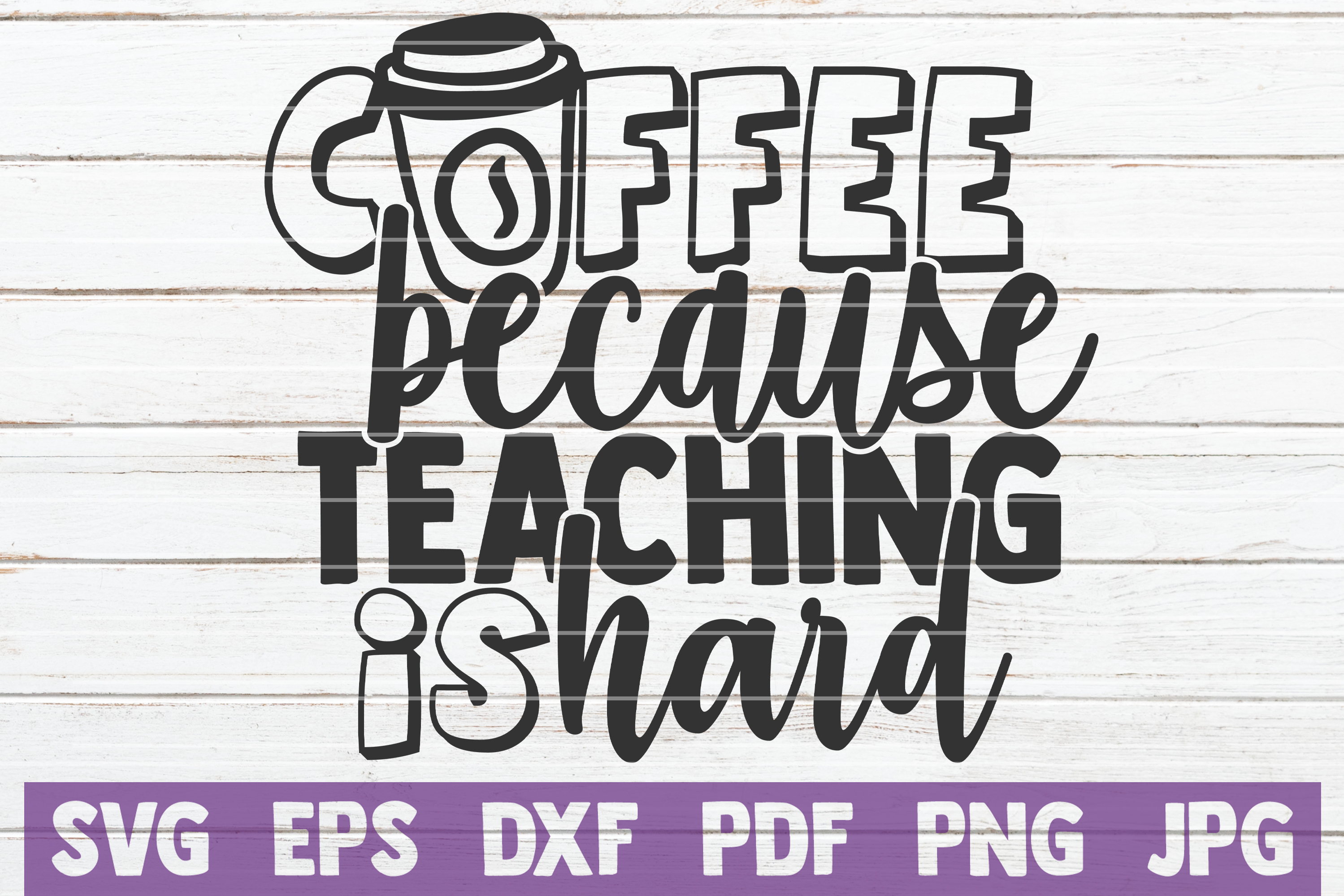 Download Free Coffee Because Teaching Is Hard Graphic By Mintymarshmallows for Cricut Explore, Silhouette and other cutting machines.