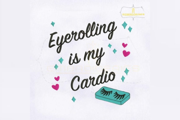 Eye Rolling is My Cardio Fashion & Beauty Embroidery Design By RoyalEmbroideries