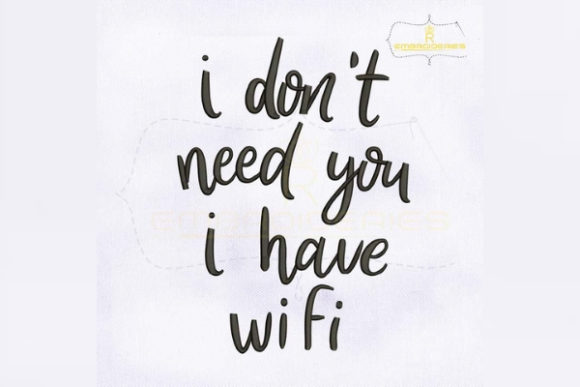 I Don't Need You I Have Wifi Friends Quotes Embroidery Design By RoyalEmbroideries