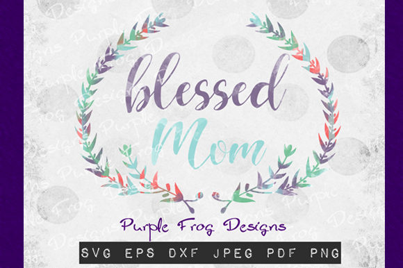 Download Free Mothers Day Blessed Mom Graphic By Heather Terry Creative Fabrica for Cricut Explore, Silhouette and other cutting machines.