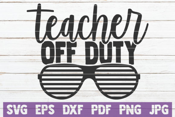 Teacher off Duty Graphic Crafts By MintyMarshmallows