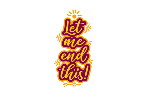 Download Free Let Me End This Svg Cut File By Creative Fabrica Crafts SVG Cut Files