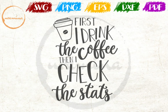Download Free First I Drink The Coffee Then I Check Graphic By Uramina for Cricut Explore, Silhouette and other cutting machines.