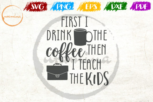 Download Free First I Drink The Coffee Then I Teach Graphic By Uramina for Cricut Explore, Silhouette and other cutting machines.