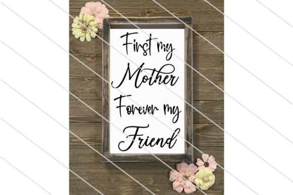 Download Free First My Mother Forever My Friend Our Graphic By Amy Anderson for Cricut Explore, Silhouette and other cutting machines.