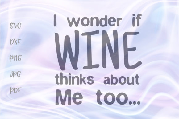 Download Free I Wonder If Wine Thinks About Me Too Graphic By Digitals By for Cricut Explore, Silhouette and other cutting machines.