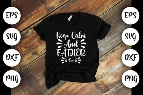 Download Free Keep Calm And Father On Graphic By Design Store Creative Fabrica for Cricut Explore, Silhouette and other cutting machines.