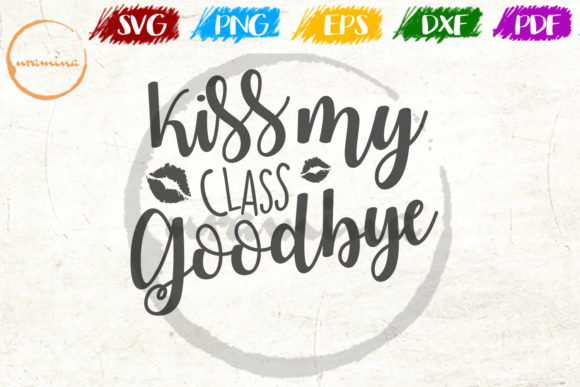 Download Free Kiss My Class Goodbye Graphic By Uramina Creative Fabrica for Cricut Explore, Silhouette and other cutting machines.
