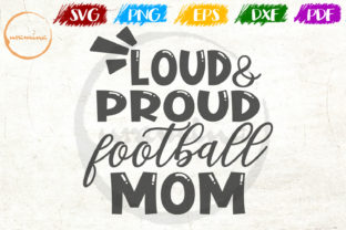 Download Free Loud And Proud Football Mom Graphic By Uramina Creative Fabrica for Cricut Explore, Silhouette and other cutting machines.