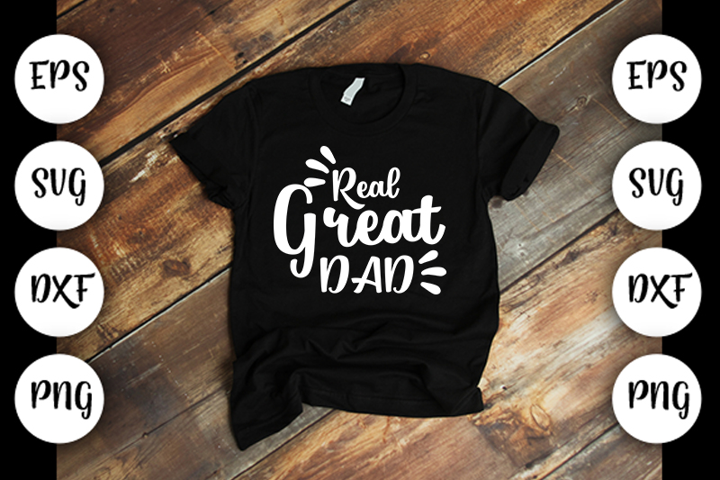 Download Free Real Great Dad Graphic By Design Store Creative Fabrica for Cricut Explore, Silhouette and other cutting machines.