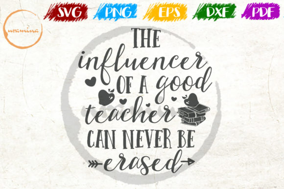 Download Free The Influencer Of A Good Teacher Graphic By Uramina Creative for Cricut Explore, Silhouette and other cutting machines.