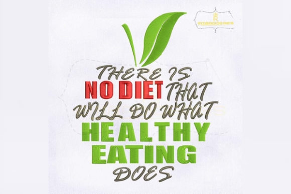 There is No Diet That Will Do What Healthy Eating Does Inspirational Embroidery Design By RoyalEmbroideries