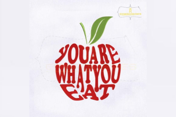 You Are What You Eat Inspirational Embroidery Design By RoyalEmbroideries