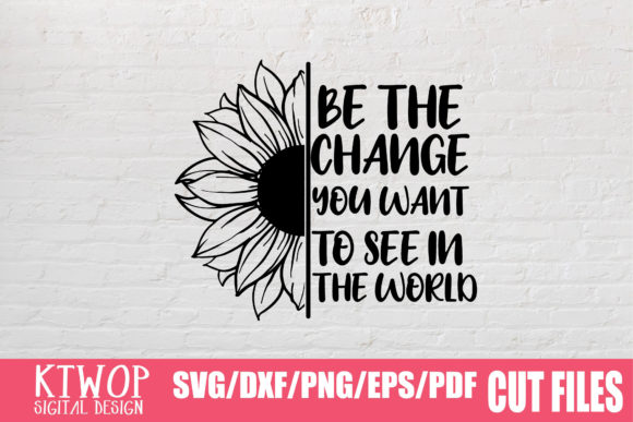 Download Free Be The Change You Want To See In The World Graphic By Ktwop for Cricut Explore, Silhouette and other cutting machines.