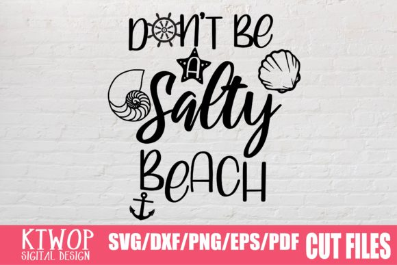 Download Free Don T Be A Salty Beach Graphic By Ktwop Creative Fabrica for Cricut Explore, Silhouette and other cutting machines.