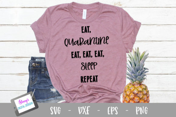 Download Free Eat Quarantine Eat Eat Sleep Graphic By Stacysdigitaldesigns for Cricut Explore, Silhouette and other cutting machines.