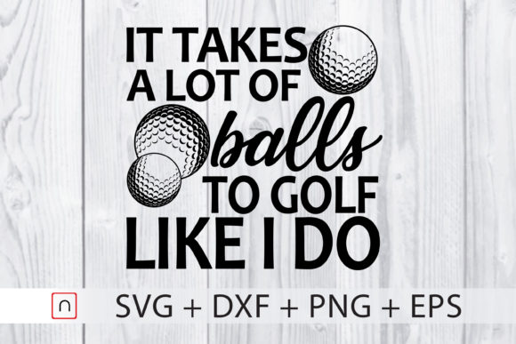 Print on Demand: Golf Takes a Lot of Balls Graphic Print Templates By Novalia - Image 1