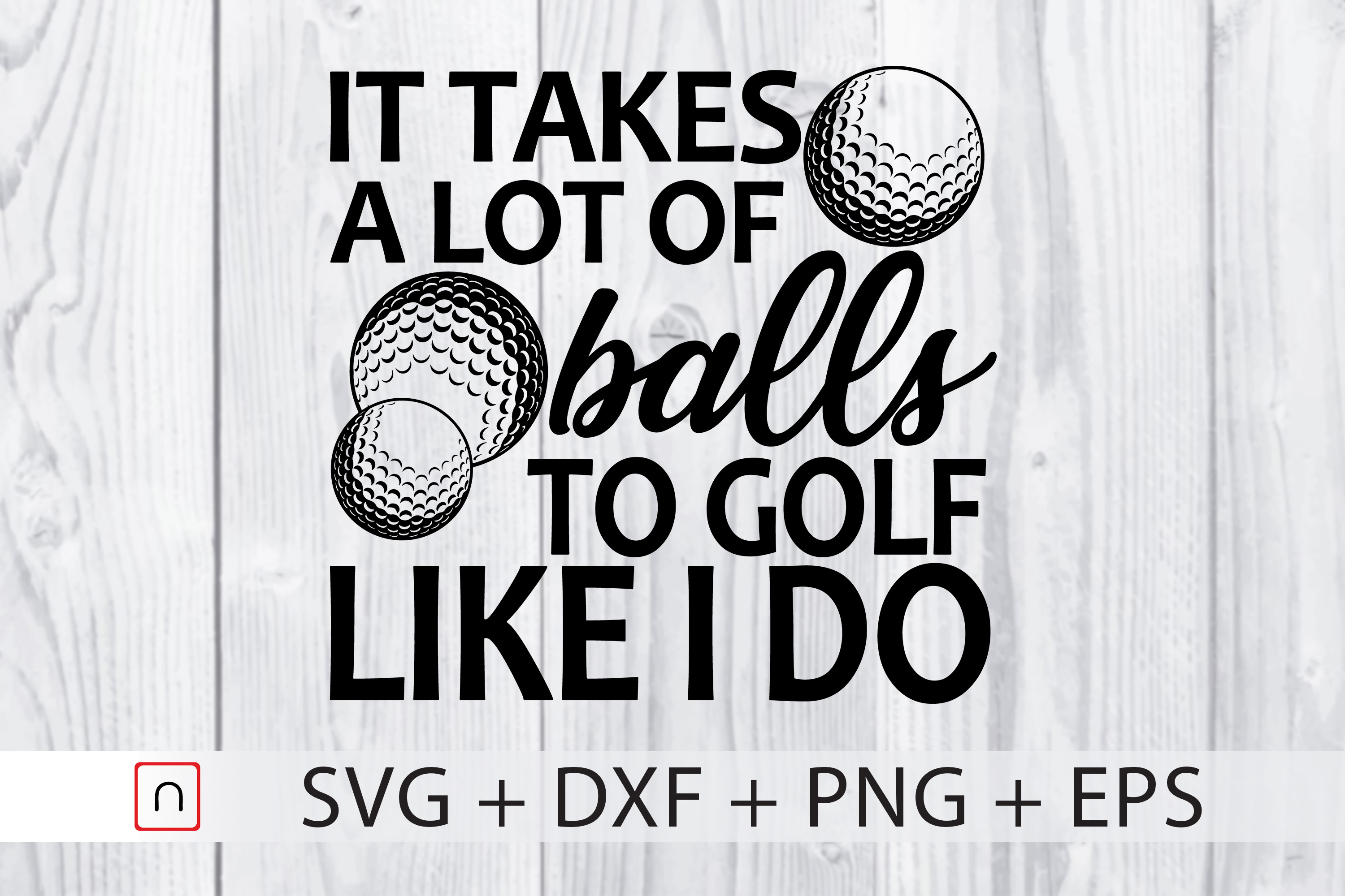 Download Free Golf Takes A Lot Of Balls Graphic By Novalia Creative Fabrica for Cricut Explore, Silhouette and other cutting machines.