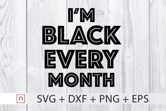 Download Free I M Black Every Month Black History Graphic By Novalia for Cricut Explore, Silhouette and other cutting machines.
