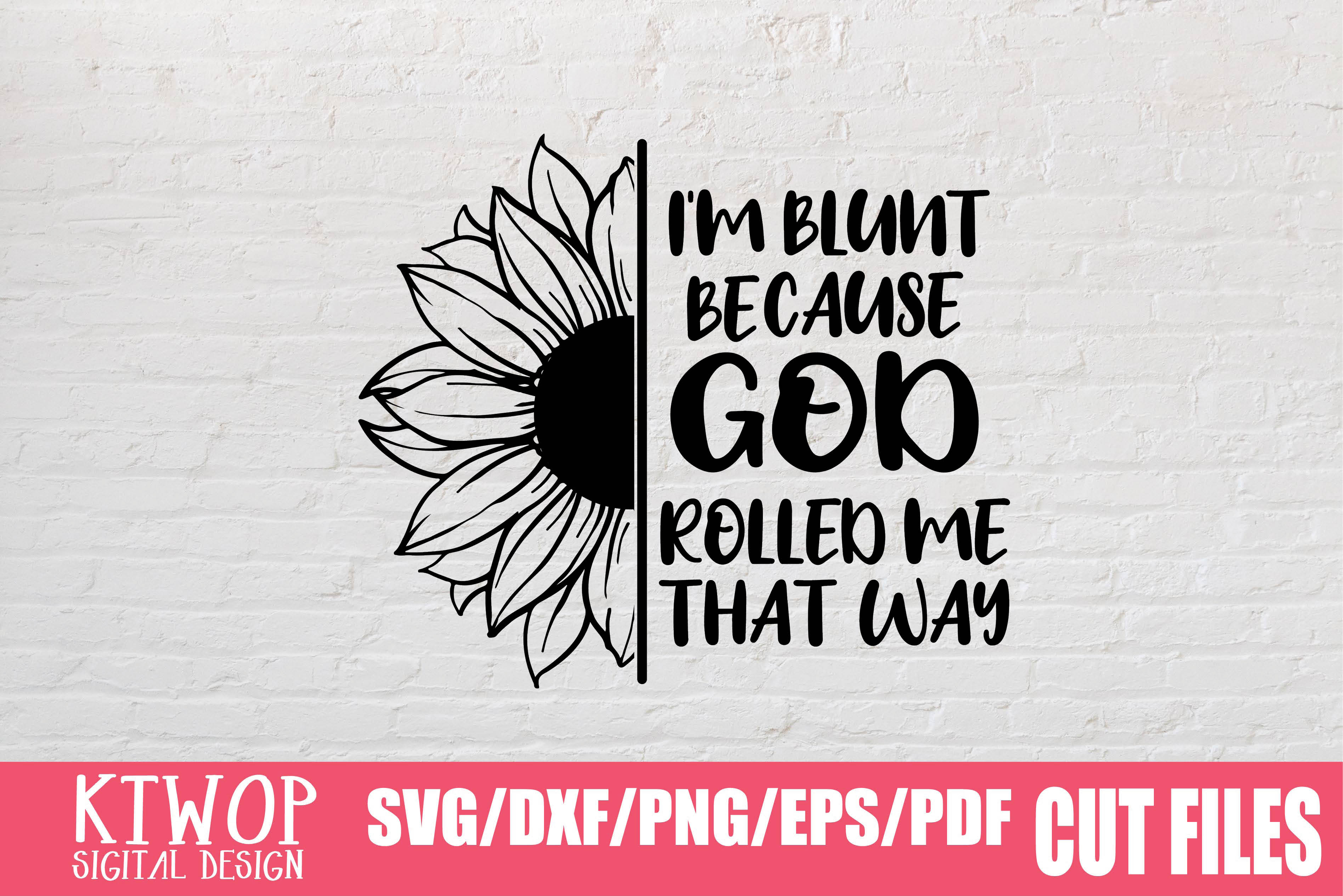 Download Free I M Blunt Because God Rolled Me That Way Graphic By Ktwop for Cricut Explore, Silhouette and other cutting machines.