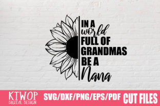 Print on Demand: In a World Full of Grandmas Be a Nana Graphic Crafts By KtwoP