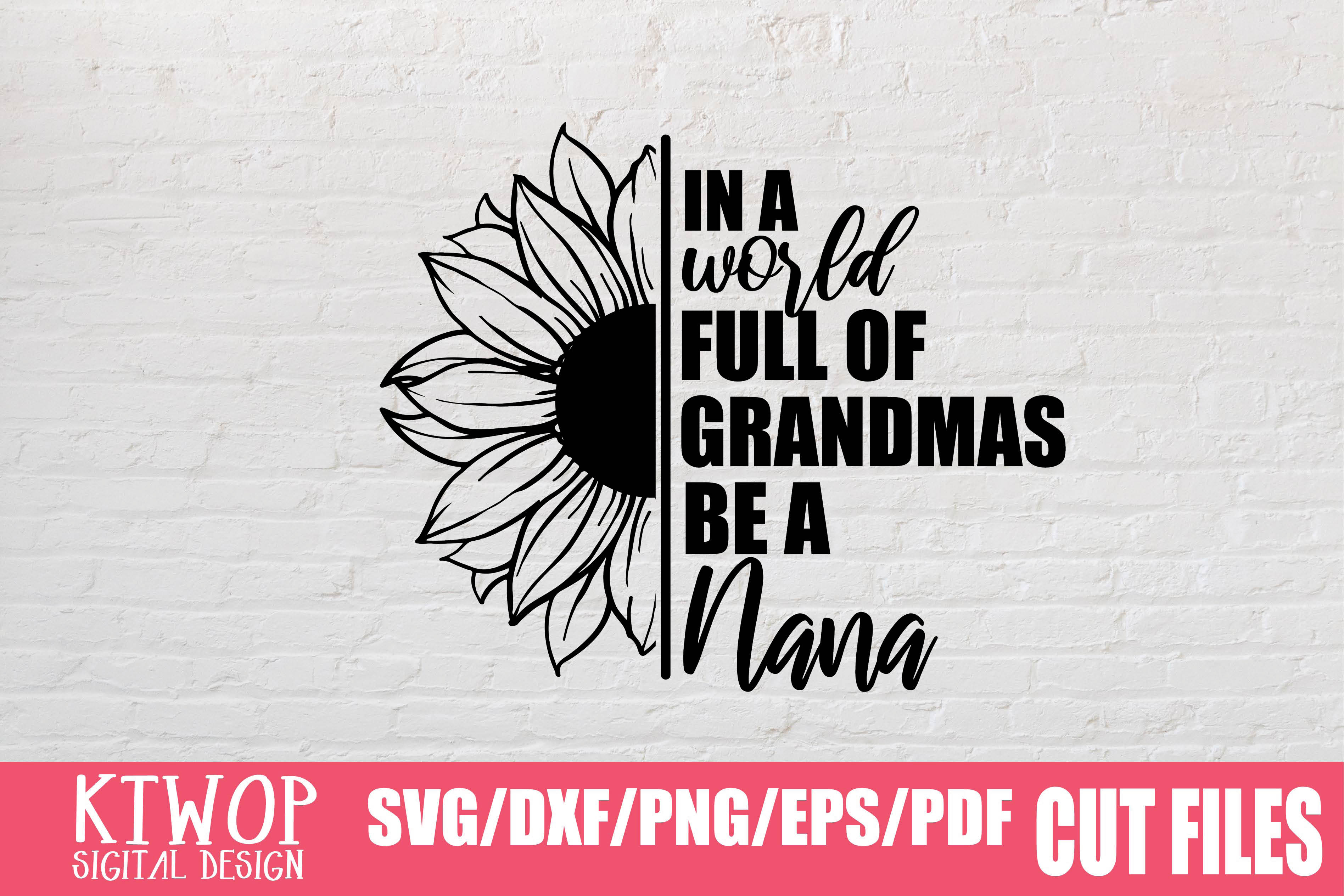 Download Free In A World Full Of Grandmas Be A Nana Graphic By Ktwop for Cricut Explore, Silhouette and other cutting machines.
