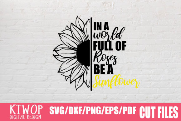 Download Free In A World Full Of Roses Be A Sunflower Graphic By Ktwop SVG Cut Files
