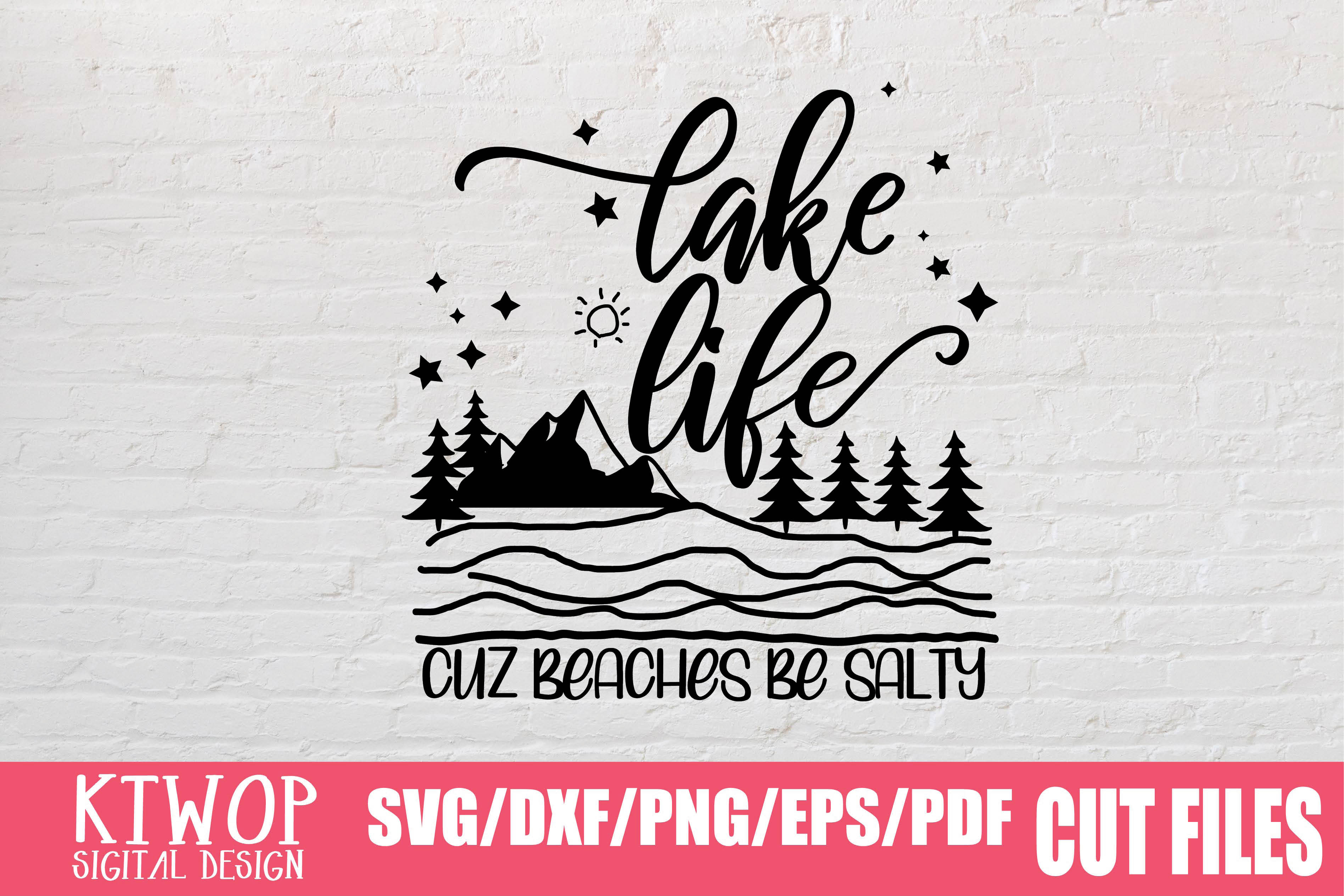 Download Free Lake Life Cuz Beaches Be Salty Graphic By Ktwop Creative Fabrica for Cricut Explore, Silhouette and other cutting machines.