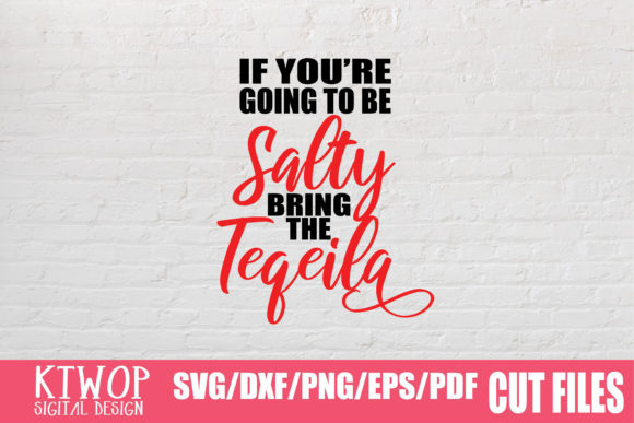 Download Free You Re Going To Be Salty Bring Tequila Graphic By Ktwop for Cricut Explore, Silhouette and other cutting machines.