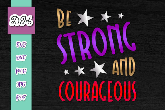 Download Free Be Strong And Courageous Print Cut Graphic By Digitals By for Cricut Explore, Silhouette and other cutting machines.