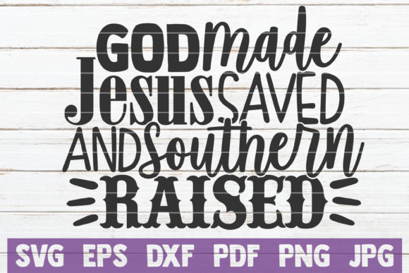 Download Free God Made Jesus Saved And Southern Raised Graphic By for Cricut Explore, Silhouette and other cutting machines.