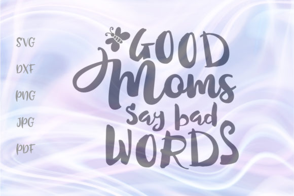 Download Free Good Moms Say Bad Words Sarcastic Sign Graphic By Digitals By for Cricut Explore, Silhouette and other cutting machines.