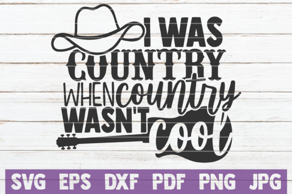Download Free I Was Country When Country Wasn T Cool Graphic By for Cricut Explore, Silhouette and other cutting machines.