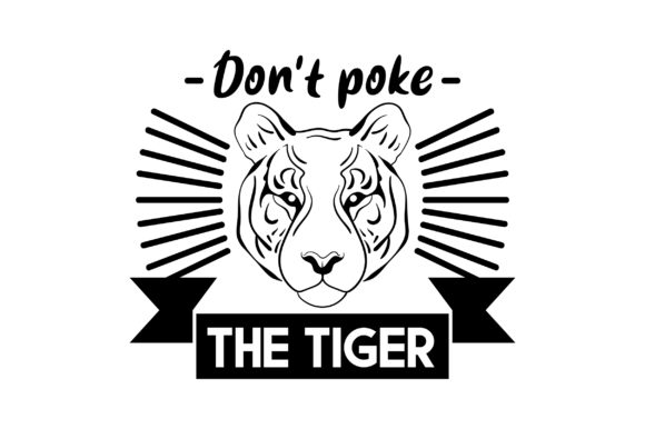Download Free Don T Poke The Tiger Svg Cut File By Creative Fabrica Crafts Creative Fabrica for Cricut Explore, Silhouette and other cutting machines.