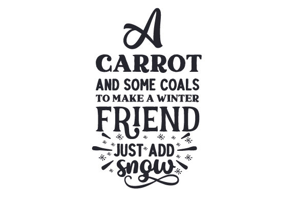 Download Free A Carrot And Some Coals To Make A Winter Friend Just Add Snow for Cricut Explore, Silhouette and other cutting machines.